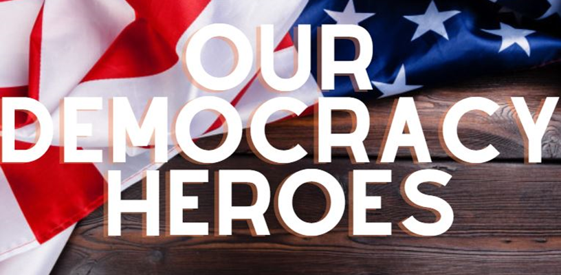 Our Democracy Heroes!!!