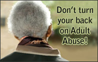 Don't Turn Your Back on Adult Abuse!
